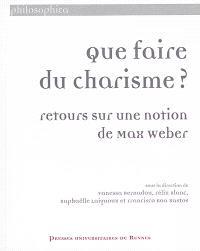 Que faire du charisme ? : retours sur une notion de Max Weber