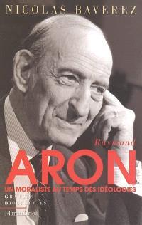 Raymond Aron : un moraliste au temps des idéologies