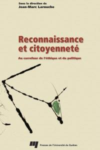 Reconnaissance et citoyenneté  : carrefour de l'éthique et du politique