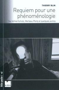 Requiem pour une phénoménologie : sur Alfred Schütz, Merleau-Ponty et quelques autres
