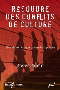 Résoudre des conflits de culture  : essai de sémiotique culturelle appliquée