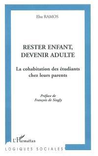 Rester enfant, devenir adulte : la cohabitation des étudiants chez leurs parents