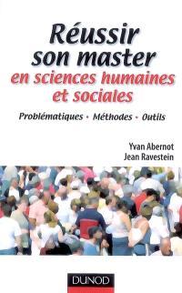 Réussir son master en sciences humaines et sociales : problématiques, méthodes, outils