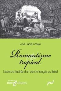 Romantisme tropical  : l' aventure illustrée d'un peintre français au Brésil