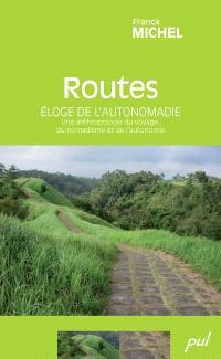 Routes  : éloge de l'autonomadie : une anthropologie du voyage, du nomadisme et de l'autonomie