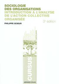 Sociologie des organisations : introduction à l'analyse de l'action collective organisée