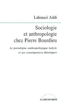 Sociologie et anthropologie chez Pierre Bourdieu : le paradigme anthropologique kabyle et ses conséquences théoriques