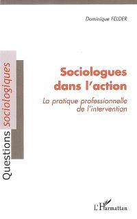 Sociologues dans l'action : la pratique professionnelle de l'intervention