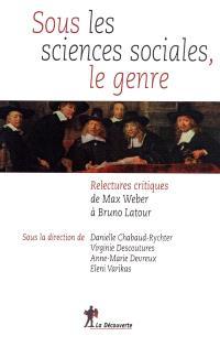 Sous les sciences sociales, le genre : relectures critiques, de Max Weber à Bruno Latour
