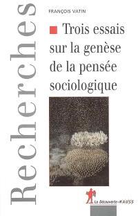 Trois essais sur la genèse de la pensée sociologique : politique, épistémologie et cosmologie
