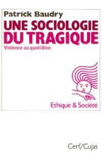 Une sociologie du tragique : violence au quotidien