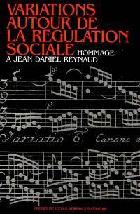 Variations autour de la régulation sociale : hommage à Jean-Daniel Reynaud