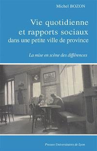 Vie quotidienne et rapports sociaux dans une petite ville de province : la mise en scène des différences