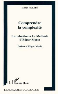 Comprendre la complexité : introduction à La méthode d'Edgar Morin