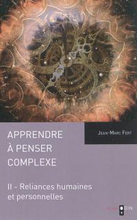 Apprendre à penser complexe. Volume 2, Reliances humaines et personnelles