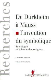 De Durkheim à Mauss, l'invention du symbolique : sociologie et science des religions