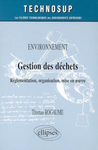 Environnement, gestion des déchets : réglementation, organisation, mise en oeuvre