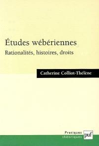 Etudes wébériennes : rationalités, histoires, droits