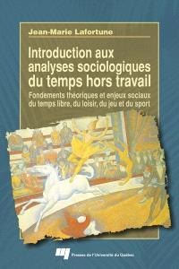 Introduction aux analyses sociologiques du temps hors travail  : fondements théoriques et enjeux sociaux du temps libre, du loisir, du jeu et du sport
