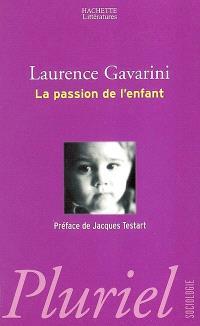 La passion de l'enfant : filiation, procréation et éducation à l'aube du XXIe siècle