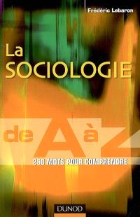 La sociologie de A à Z : 250 mots pour comprendre