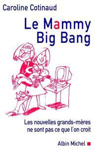 Le Mammy big bang : les nouvelles grands-mères ne sont pas ce que l'on croit