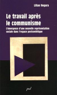 Le travail après le communisme  : l' émergence d'une nouvelle représentation sociale dans l'espace postsoviétique