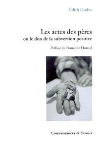 Les actes des pères ou Le don de la subversion positive