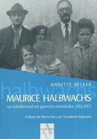 Maurice Halbwachs : un intellectuel en guerres mondiales 1914-1945