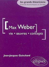 Max Weber : vie, oeuvres, concepts