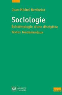 Sociologie : épistémologie d'une discipline, textes fondamentaux : recueil de textes