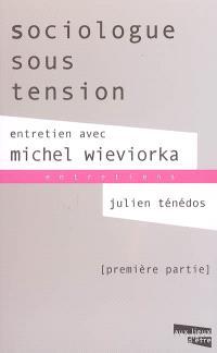 Sociologue sous tension : entretien avec Michel Wieviorka. Volume 1