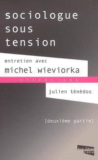 Sociologue sous tension : entretien avec Michel Wieviorka. Volume 2