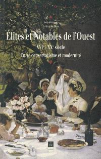 Elites et notables de l'Ouest, XVIe-XXe siècle : entre conservatisme et modernité