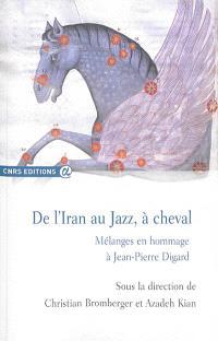 De l'Iran au jazz, à cheval : mélanges en hommage à Jean-Pierre Digard