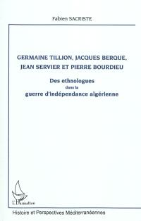 Germaine Tillion, Jacques Berque, Jean Servier et Pierre Bourdieu : des ethnologues dans la guerre d'indépendance algérienne