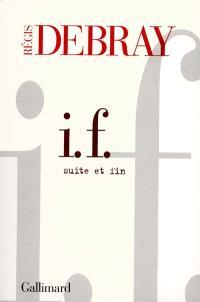 I.F. : suite et fin