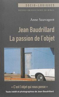 Jean Baudrillard : la passion de l'objet. C'est l'objet qui nous pense