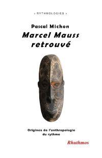 Marcel Mauss retrouvé : origines de l'anthropologie du rythme