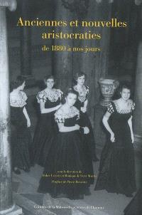 Anciennes et nouvelles aristocraties de 1880 à nos jours