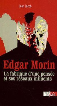 Contre Edgar Morin : la fabrique d'une pensée et ses réseaux influents