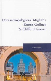 Deux anthropologues au Maghreb : Ernest Gellner & Clifford Geertz