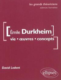 Emile Durkheim : vie, œuvres, concepts