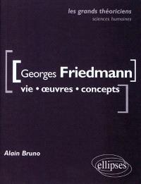 Georges Friedmann : vie, œuvres, concepts