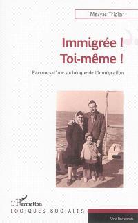 Immigrée ! Toi-même ! : parcours d'une sociologue de l'immigration