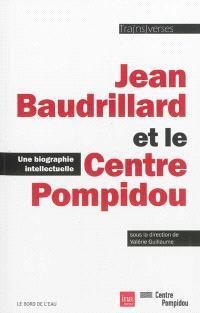 Jean Baudrillard et le Centre Pompidou : une biographie intellectuelle : les années Traverses, Centre Pompidou, 1967-2000