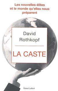 La caste : les nouvelles élites et le monde qu'elles nous préparent