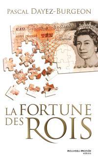 La fortune des rois : train de vie, patrimoine et investissements princiers