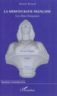 La méritocratie française : les élites françaises : essai critique. Volume 1