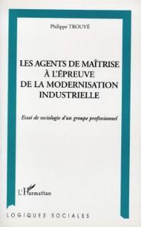 Les agents de maîtrise à l'épreuve de la modernisation industrielle : essai de sociologie d'un groupe professionnel